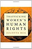 Trafficking Women's Human Rights, Julietta Hua, 0816675600