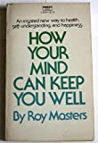 How Your Mind Can Keep You Well, Roy Masters, 0933900082