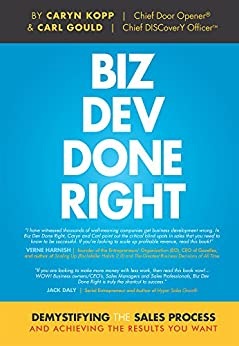 Biz Dev Done Right: Demystifying The Sales Process And Achieving The Results You Want by [Gould, Carl, Kopp, Caryn]