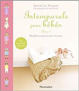 Amazon.fr - Intemporels pour bébés   Modèles et patrons de 0 à 3 ans -  Astrid Le Provost, Paul Bertin - Livres 994e5fdc52e