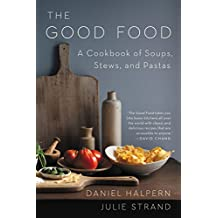 The Good Food: A Cookbook of Soups, Stews, and Pastas