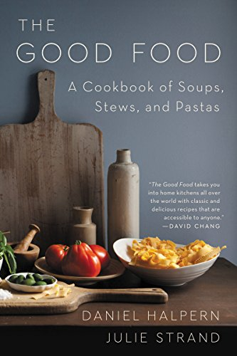 The Good Food: A Cookbook of Soups, Stews, and Pastas by Daniel Halpern, Julie Strand