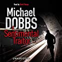 A Sentimental Traitor Audiobook by Michael Dobbs Narrated by David Thorpe
