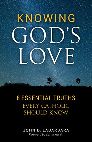 Knowing God's Love: Eight Essential Truths Every Catholic Should Know
