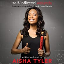Self-Inflicted Wounds: Heartwarming Tales of Epic Humiliation Audiobook by Aisha Tyler Narrated by Aisha Tyler