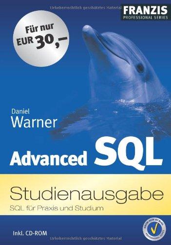 Advanced SQL, Studienausgabe, SQL für die Praxis und Studium, inkl. CD-ROM