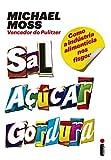 Sal, açucar, gordura (Portuguese Edition) by Michael Moss