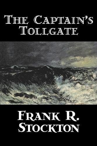 Download The Captain's Tollgate by Frank R. Stockton, Fiction, Legends, Myths, & Fables, Fantasy & Magic pdf