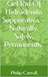 Get Rid Of Hidradenitis Suppurativa – Naturally, Safely, Permanently. (Get Results Book 1)