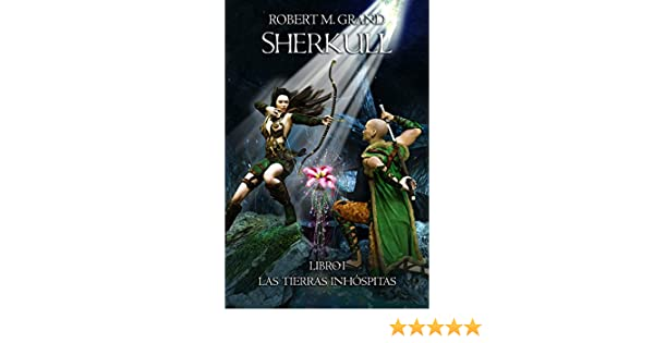 Amazon.com: Sherkull: Libro I: Las Tierras Inhóspitas (Sherkull: Book I: The inhospitable lands) (Spanish Edition) eBook: Robert M. Grand, Javier Davila: ...