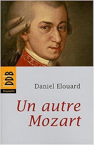 D. Elouard - Un autre Mozart (Desclée de Brouwer) 51tv%2BMYA5OL._SX322_BO1,204,203,200_