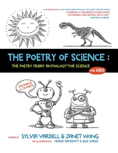 the poetry of science the poetry friday anthology for science for kids sylvia vardell janet wong 9781937057985 amazoncom books