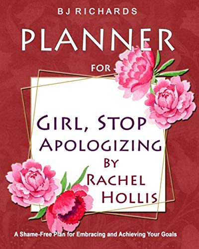 Planner for Girl Stop Apologizing by Rachel Hollis: A Shame-Free Plan for Embracing and Achieving Your Goals / Weekly Planner / 52 Weeks / 8x10 / Lined Pages