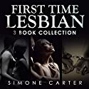 First Time Lesbian: Three Book Collection Audiobook by Simone Carter Narrated by Lissa Blackwell, Hilarie Mukavitz