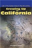 Growing up in California, Michael B. Barker, 0595195679