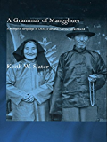 A Grammar of Mangghuer: A Mongolic Language of China's Qinghai-Gansu Sprachbund (Routledge Studies in Asian Linguistics)