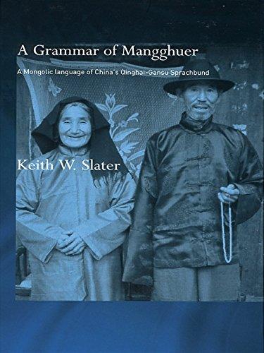 Download A Grammar of Mangghuer: A Mongolic Language of China's Qinghai-Gansu Sprachbund (Routledge Studies in Asian Linguistics) Pdf
