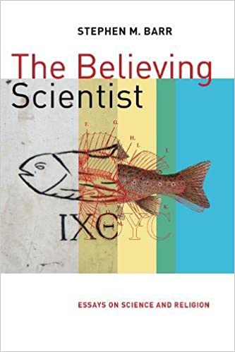 The Believing Scientist Essays On Science And Religion Stephen  The Believing Scientist Essays On Science And Religion Stephen Barr   Amazoncom Books