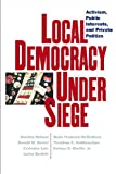 Local Democracy under Siege, Catherine Lutz and Donald M. Nonini, 0814736785