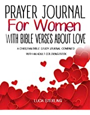 Prayer Journal for Women With Bible Verses About Love: A Christian Bible Study Journal Combined with An Adult Coloring Book