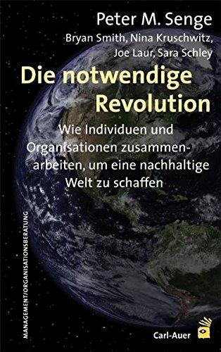 Die notwendige Revolution: Wie Individuen und Organisationen zusammenarbeiten, um eine nachhaltige Welt zu schaffen Gebundenes Buch – 1. September 2011 Peter M. Senge Bryan Smith Nina Kruschwitz Joe Laur