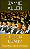 Student Loans: Everything You Must Know About Student Loan Repayment and Student Loan Default