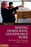 Making Democratic Governance Work : How Regimes Shape Prosperity, Welfare, and Peace, Norris, Pippa, 1107016991
