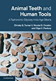 Animal Teeth and Human Tools : A Taphonomic Odyssey in Ice Age Siberia, Turner, Christy G., II and Ovodov, Nicolai D., 1107030293