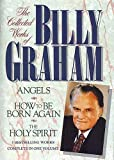 img - for The Collected Works of Billy Graham (Angels, How To Be Born Again, The Holy Spirit) Hardcover October 8, 2004 book / textbook / text book