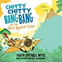 Chitty Chitty Bang Bang and the Race against Time: Chitty Chitty Bang Bang, Book 3 Audiobook by Frank Cottrell Boyce Narrated by David Tennant