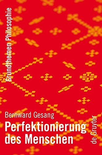 Perfektionierung des Menschen (Grundthemen Philosophie) Taschenbuch – 28. August 2007 Bernward Gesang de Gruyter 3110195607 Philosophie / Allgemeines