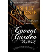 Gardner, Ashley [ A Covent Garden Mystery ] [ A COVENT GARDEN MYSTERY ] Sep - 2013 { Paperback }