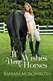 If Wishes Were Horses, Barbara Morgenroth, 0615881041