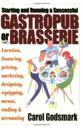 Starting and Running a Successful Gastropub or Brasserie: Location, financing, pricing, marketing, designing, equipping, menus, staffing & accounting by Godsmark, Carol (2007) Paperback