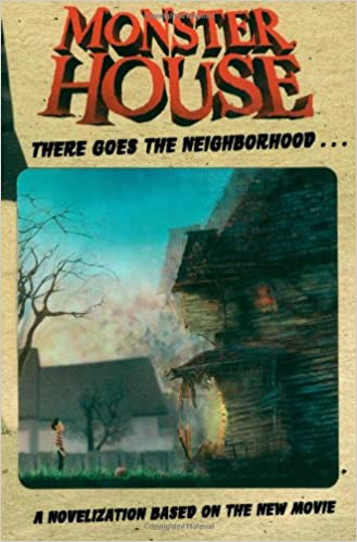 Monster House There Goes The Neighborhood A Novelization Based