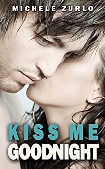 Kiss Me Goodnight (The Kiss Me Series Book 1) by [Zurlo, Michele]