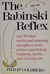 Babinski Reflex: And 70 Other Useful and Amazing Metaphors from Science, Psychology, Business, Sports, and Everyday Life