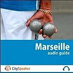 Marseille (Audio Guide CitySpeaker)   Marlène Duroux,Olivier Maisonneuve