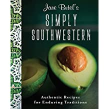 Jane Butel's Simply Southwestern: Authentic Recipes for Enduring Traditions (The Jane Butel Library)
