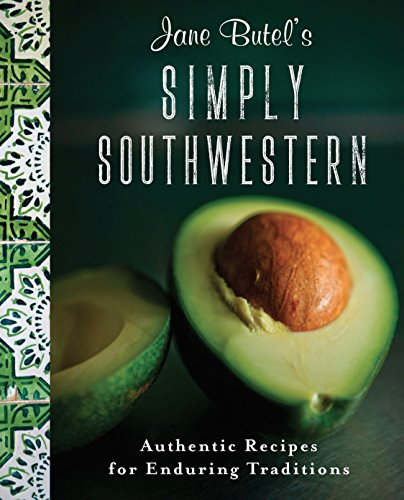 Download PDF Jane Butel's Simply Southwestern - Authentic Recipes for Enduring Traditions