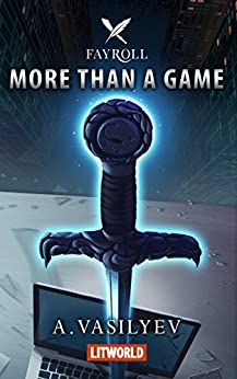 More Than a Game: Epic LitRPG Adventure (Fayroll - Book 1) by [Vasilyev, Andrey]