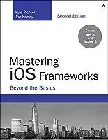 Mastering iOS Frameworks: Beyond the Basics