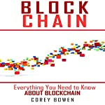 Blockchain: Everything You Need to Know About Blockchain | Corey Bowen
