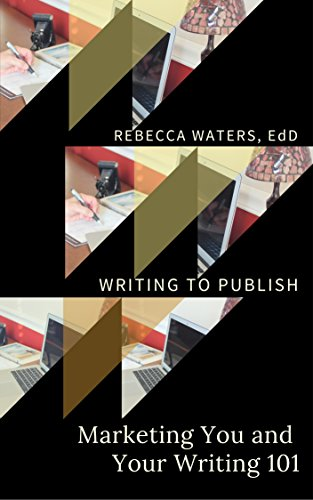 Book: Marketing You and Your Writing 101 (Writing to Publish Book 2) by Rebecca Waters