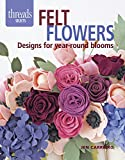 Felt Flowers: Designs for year-round blooms (Threads Selects)