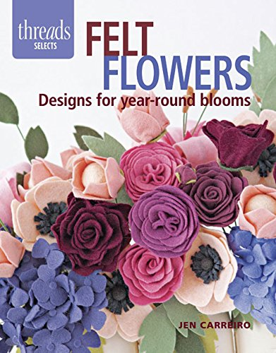 Felt Flowers Designs For Year Round Blooms Threads Selects Jen