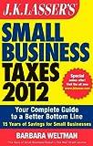 J. K. Lasser's Small Business Taxes 2012, Barbara Weltman, 1118072588