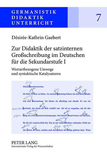 Zur Didaktik der satzinternen Großschreibung im Deutschen für die Sekundarstufe I: Wortartbezogene Umwege und syntaktische Katalysatoren (Germanistik - Didaktik - Unterricht)