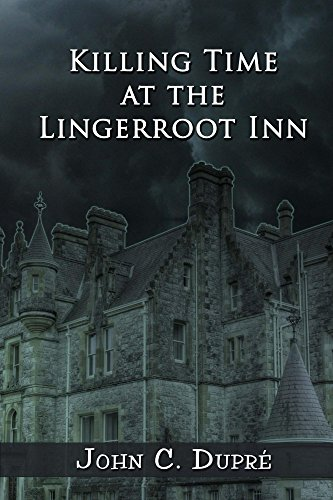 Killing Time at the Lingerroot Inn by [Dupré, John C.]