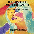 The Call of Mother Earth: How a Being of Light Draws Forth Humanity's Response Hörbuch von Clare Rosenfield Gesprochen von: Clare Rosenfield